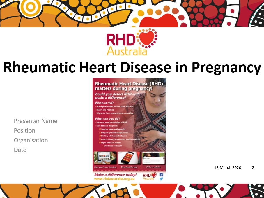 This PowerPoint presentation is based on the chapter Women and Girls with RHD in the 2020 Australian guideline for prevention, diagnosis and management of acute rheumatic fever and rheumatic heart disease (3rd edition).