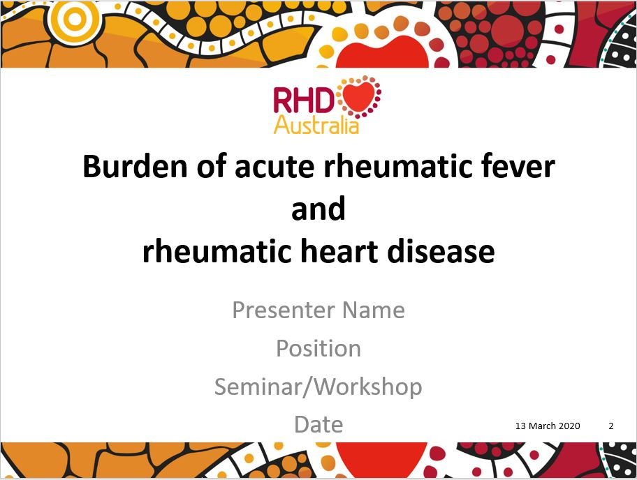 This PowerPoint presentation is based on the chapter Burden of ARF and RHD in the 2020 Australian guideline for prevention, diagnosis and management of acute rheumatic fever and rheumatic heart disease (3rd edition).