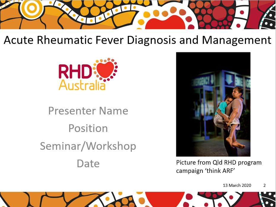 This PowerPoint presentation is based on the chapters Diagnosis of ARF and Management of ARF in the 2020 Australian guideline for prevention, diagnosis and management of acute rheumatic fever and rheumatic heart disease (3rd edition).