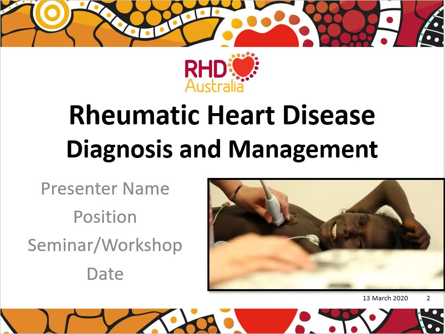 This PowerPoint presentation is based on the chapters Diagnosis of RHD and Management of RHD in the 2020 Australian guideline for prevention, diagnosis and management of acute rheumatic fever and rheumatic heart disease (3rd edition).
