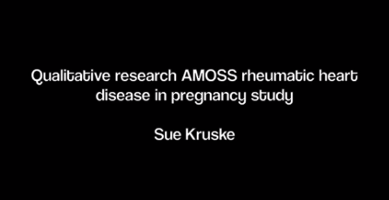 Dr Sue Kruske is a Professor in Maternal and Child Health at the University of Queensland. Here she presents the qualitative component of the AMOSS (Australian Maternity Outcomes Surveillance System) RHD in pregnancy study which explored womens' journeys with rheumatic heart disease.