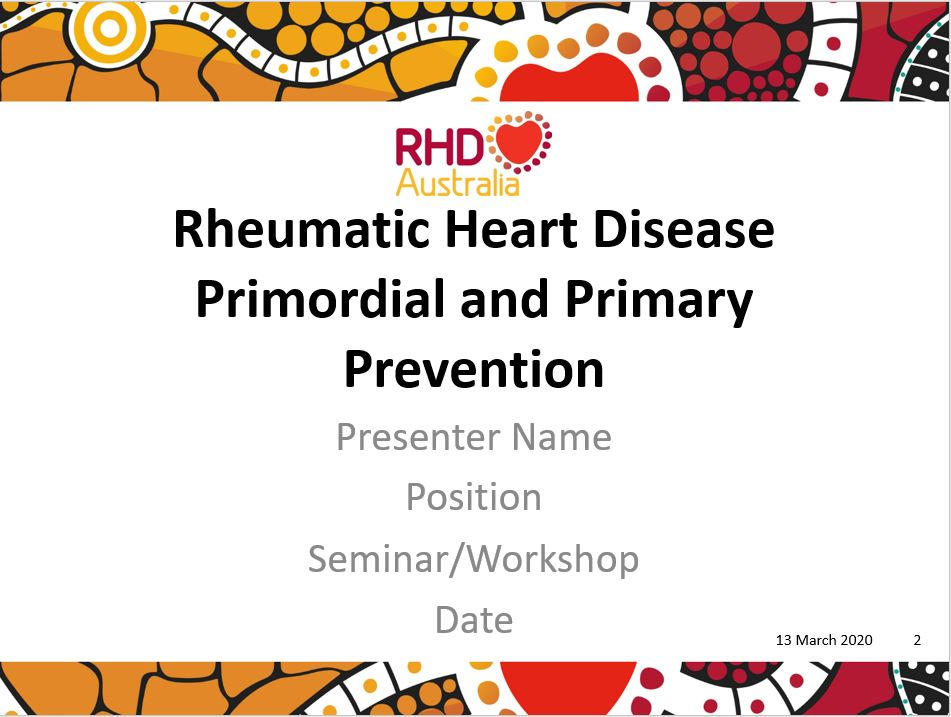 This PowerPoint presentation is based on the chapters Primordial prevention and social determinants of ARF and Primary prevention of ARF in the 2020 Australian guideline for prevention, diagnosis and management of acute rheumatic fever and rheumatic heart disease (3rd edition).
