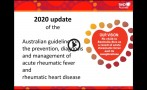 This 16-minute video includes a detailed overview of the important changes presented in the 2020 Australian guideline for prevention, diagnosis and management of acute rheumatic fever and rheumatic heart disease (3rd edition)