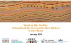 This Keeping Skin Healthy handbook is for community care workers to support communities in Newman and the Western Desert, Pilbara.